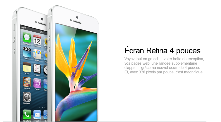 Ecran Retina 4 pouces : Voyez tout en grand&nbsp;&mdash; votre bo&icirc;te de r&eacute;ception, vos pages web, une rang&eacute;e suppl&eacute;mentaire d&rsquo;apps&nbsp;&mdash; gr&acirc;ce au nouvel &eacute;cran de 4&nbsp;pouces. Et, avec 326&nbsp;pixels par pouce, c&rsquo;est magnifique.