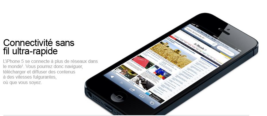 Connecitivité sans fil ultra-rapide - L'iPhone5 se connecte à plus de réseaux dans le monde. Vous pourrez donc naviguer, télécharger et diffuser des contenus à des vitesses fulgurantes, où que vous soyez.
