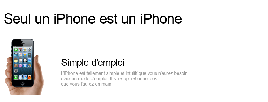 Simple d'emploi - L'iPhone est tellement simple et intuitif que vous n'aurez besoin d'aucun mode d'emploi. il sera oprationnel ds que vous l'aurez en main.