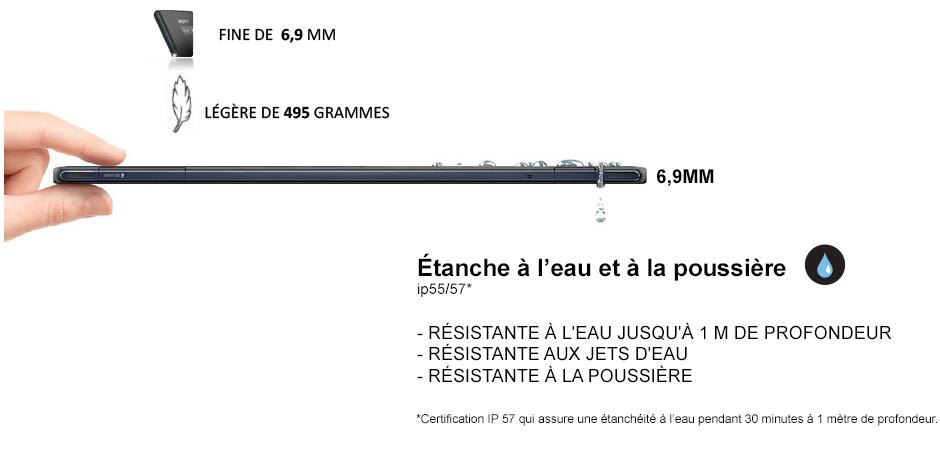 Fine de 6,9mm, légère de 495 grammes ; étanche à l'eau et à la poussière jusqu'à 1m de profondeur