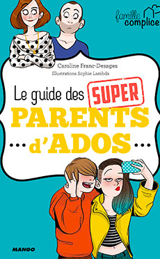 visuel couverture Le guide des super parents d'ados de Caroline Franc-Desages